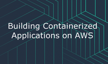 Building Containerized Applications on AWS