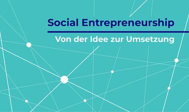 Social Entrepreneurship – von der Idee zur Umsetzung
