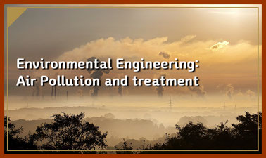 Environmental Engineering: Air Pollution and Treatment
