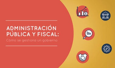 Administración pública y fiscal: cómo se gestiona un gobierno