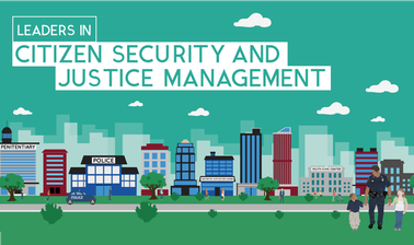 Leaders in Citizen Security and Justice Management